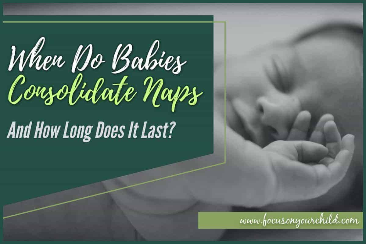 When Do Babies Consolidate Naps & How Long Does It Last