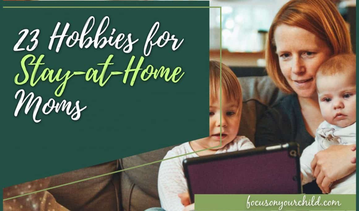 23 Hobbies for Stay-at-Home Moms