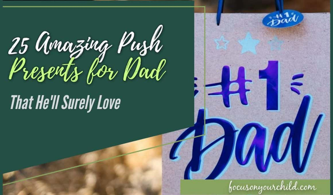 25 Amazing Push Presents for Dad That He'll Surely Love