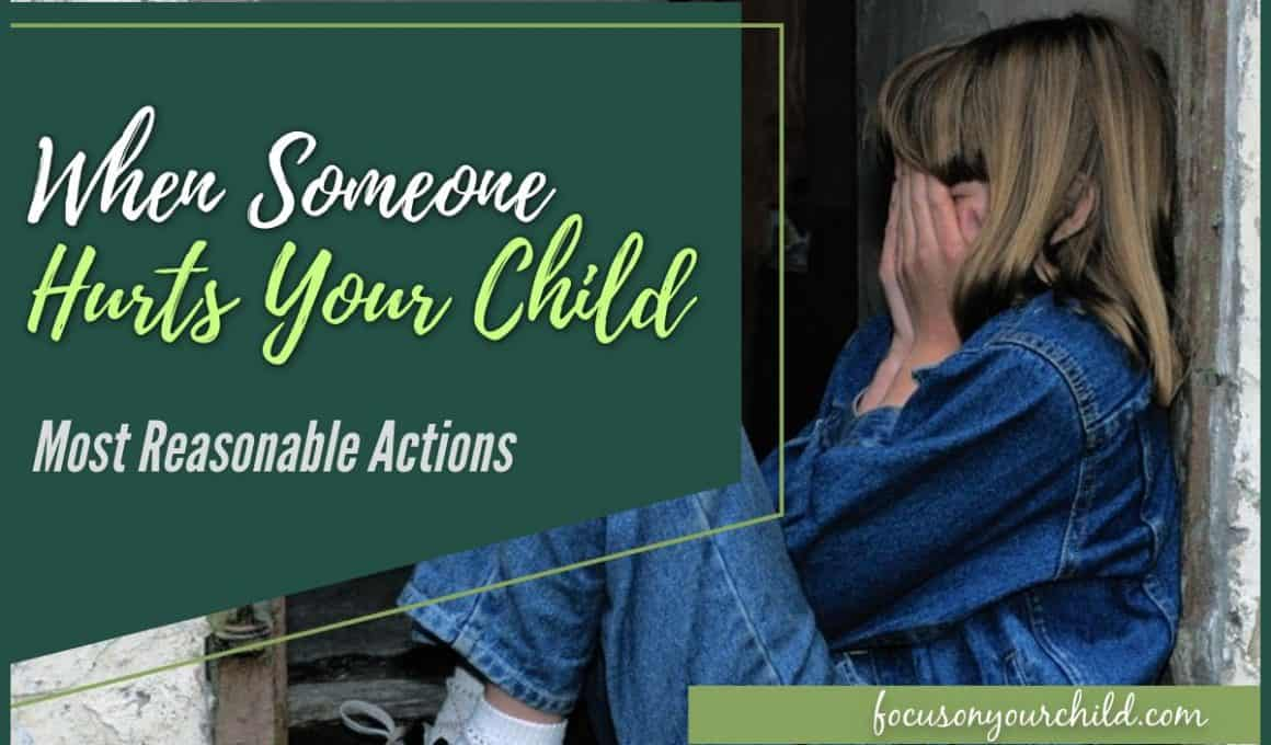 When Someone Hurts Your Child Most Reasonable Actions