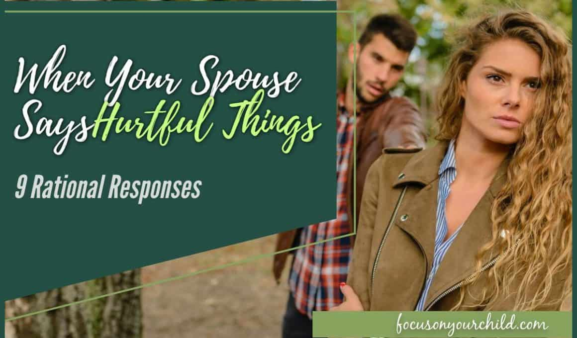 When Your Spouse Says Hurtful Things - 9 Rational Responses
