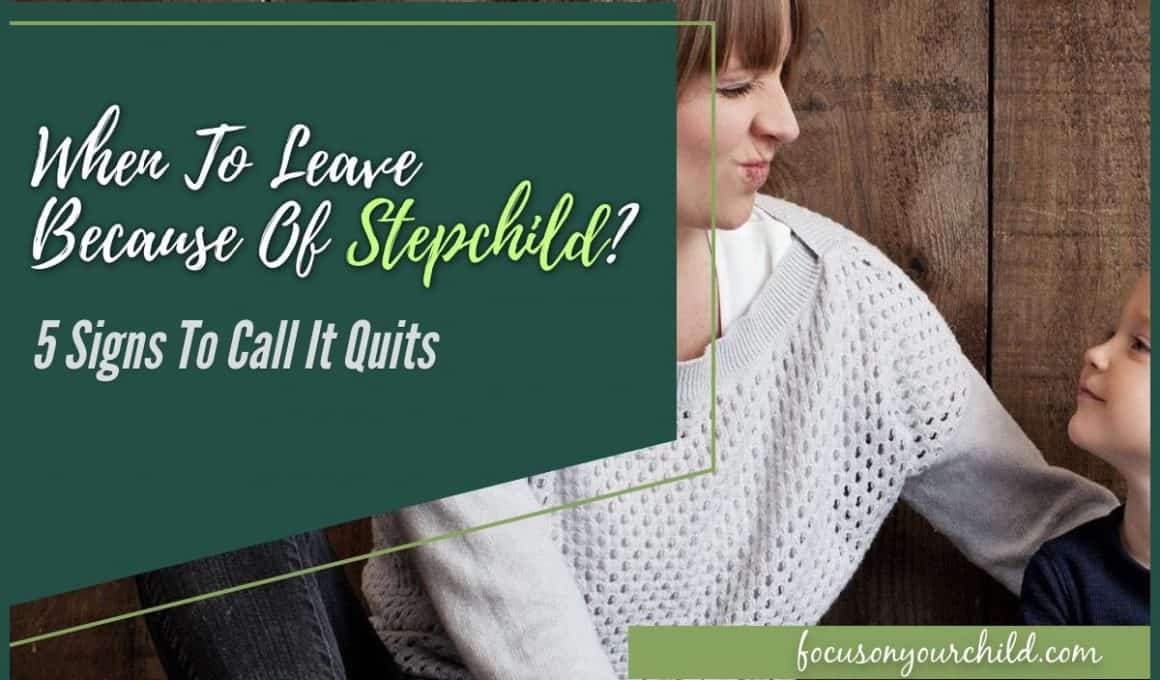 When to Leave Because of Step Child - 5 Signs to Call It Quits