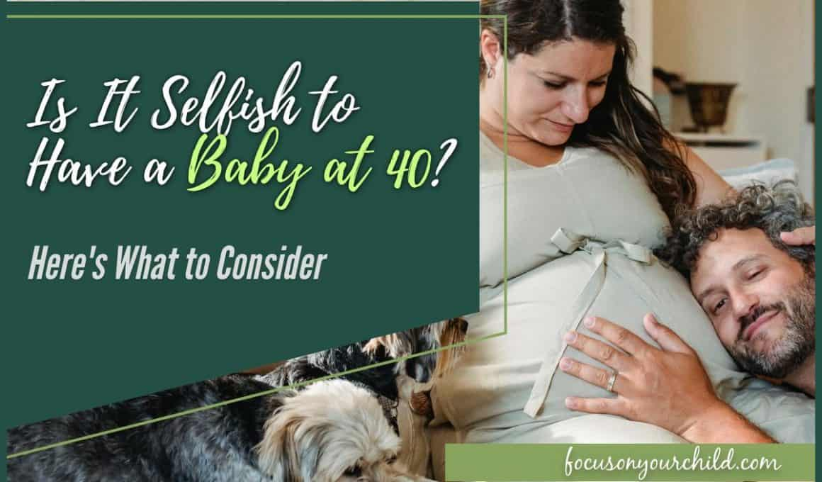 Is It Selfish to Have a Baby at 40 Here's What to Consider