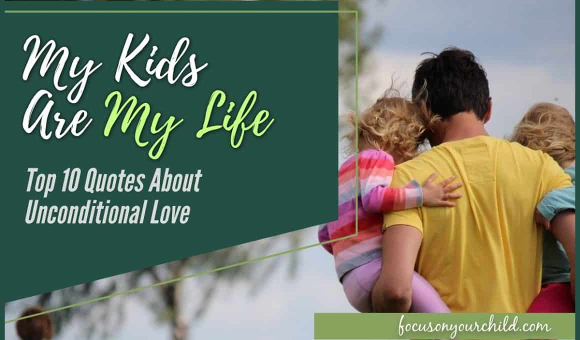 My Kids are My Life - Top 10 Quotes About Unconditional Love